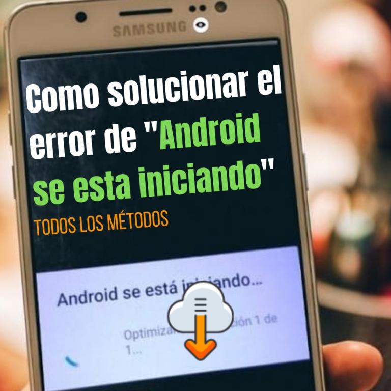 como solucionar el error de android se esta iniciando